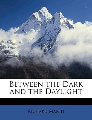 Between the Dark and the Daylight by Richard Marsh