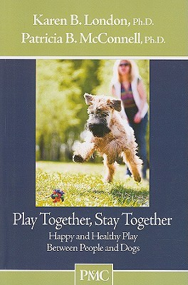 Play Together, Stay Together by Karen B. London
