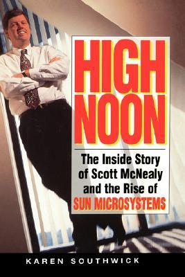 High noon: the inside story of scott mcnealy and the rise of sun microsystems par Karen Southwick