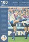 100 Greats: Featherstone Rovers Rugby League Football Club