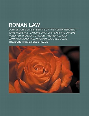 Roman Law: Corpus Juris Civilis, Senate of the Roman Republic, Jurisprudence, Catiline Orations, Basilica, Cursus Honorum, Praetor, Gracchi