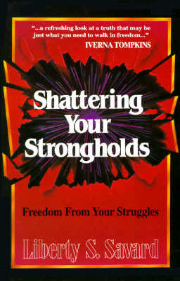Shattering Your Strongholds by Liberty Savard