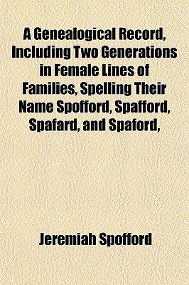 A Genealogical Record, Including Two Generations in Female Li... by Jeremiah Spofford