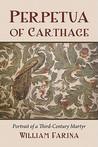 Perpetua of Carthage: Portrait of a Third-Century Martyr