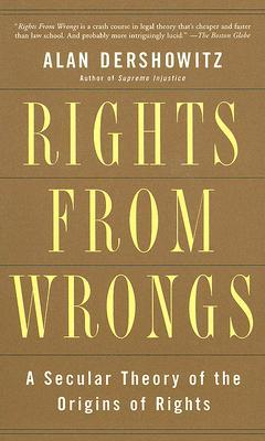 Rights from Wrongs by Alan M. Dershowitz