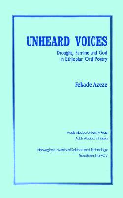 Unheard Voices: Drought, Famine, And God In Ethiopian Oral Poetry