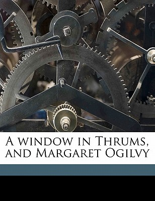 A Window in Thrums, and Margaret Ogilvy