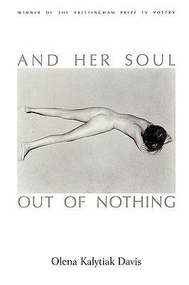 And Her Soul Out Of Nothing by Olena Kalytiak Davis