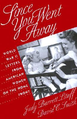 Since You Went Away by Judy Barrett Litoff