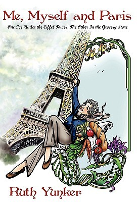 Me, Myself and Paris: One Toe Under the Eiffel Tower, the Other in the Grocery Store