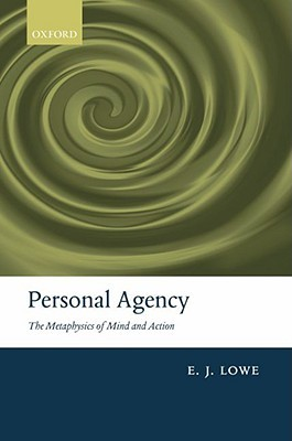 Personal Agency: The Metaphysics of Mind and Action
