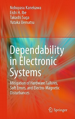 Dependability In Electronic Systems: Mitigation Of Hardware Failures, Soft Errors, And Electro Magnetic Disturbances