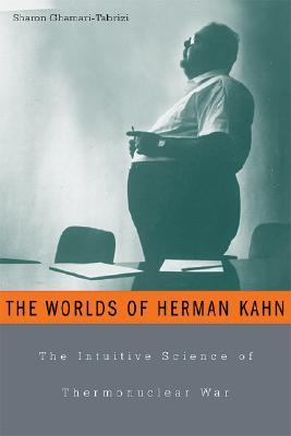 Ebook The Worlds of Herman Kahn: The Intuitive Science of Thermonuclear War by Sharon Ghamari-Tabrizi DOC!