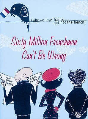 Sixty Million Frenchmen Can't Be Wrong by Jean-Benoît Nadeau