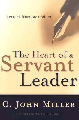 The heart of a servant leader: letters from jack miller by C. John Miller