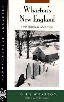 Wharton S New England: Seven Stories and Ethan Frome