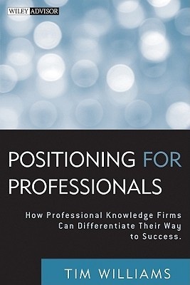 Positioning for Professionals: How Professional Knowledge Firms Can Differentiate Their Way to Success