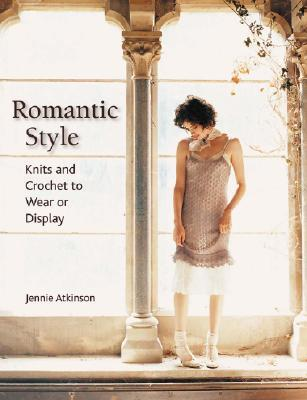 Romantic Style: Knits and Crochet to Wear or Display