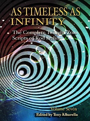 As Timeless as Infinity: The Complete Twilight Zone Scripts of Rod Serling, Volume 7
