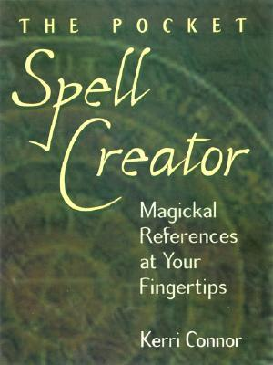 The Pocket Spell Creator: Magickal References at Your Fingertips