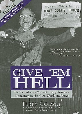 Give 'Em Hell: The Tumultuous Years of Harry Truman's Presidency, in His Own Words and Voice- with 25 of Truman's Most Influential Speeches in His Own Voice (Book & CD)