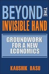 Beyond the Invisible Hand by Kaushik Basu