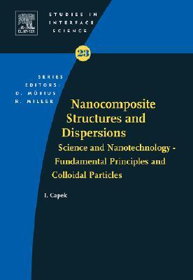 Nanocomposite Structures and Dispersions: Science and Nanotechnology - Fundamental Principles and Colloidal Particles