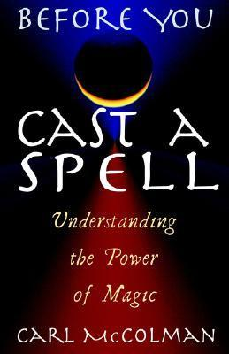 Before You Cast A Spell: Understanding the Power of Magic