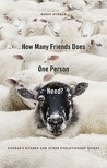 How Many Friends Does One Person Need? by Robin I.M. Dunbar