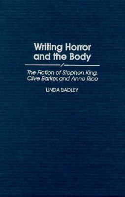 Writing Horror and the Body: The Fiction of Stephen King, Clive Barker, and Anne Rice