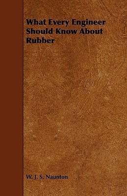 What Every Engineer Should Know about Rubber