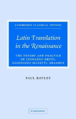 Latin Translation in the Renaissance: The Theory and Practice of Leonardo Bruni, Giannozzo Manetti and Desiderius Erasmus
