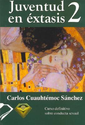Juventud en Extasis 2 = Juventud En Extasis 2 by Carlos Cuauhtémoc Sánchez