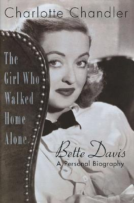 The Girl Who Walked Home Alone: A Personal Biography of Bette Davis