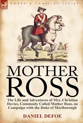 Mother Ross: The Life and Adventures of Mrs. Christian Davies, Commonly Called Mother Ross, on Campaign with the Duke of Marlboroug