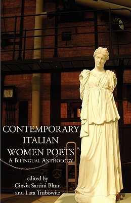 Contemporary Italian Women Poets : A Bilingual Anthology (Italica Press Dual-Language Poetry Series) (Italica Press Dual-Language Poetry Series.)