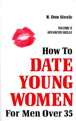 How to Date Young Women for Men Over 35: Volume II Advanced Skills