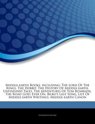 Articles on Middle-Earth Books, Including: The Lord of the Rings, the Hobbit, the History of Middle-Earth, Unfinished Tales, the Adventures of Tom Bombadil, the Road Goes Ever On, Bilbo's Last Song, List of Middle-Earth Writings