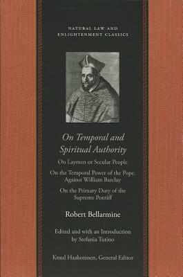 On Temporal and Spiritual Authority: On Laymen or Secular People On the Temporal Power of the Pope. Against William Barclay On the Primary Duty of the Supreme Pontiff