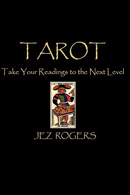 Tarot - Take Your Readings to the Next Level: A Comprehensive Guide for New Readers