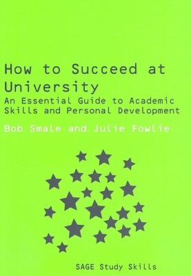 How to Succeed at University: An Essential Guide to Academic Skills and Personal Development