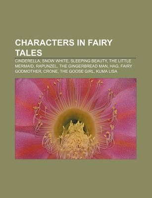 Characters in Fairy Tales: Cinderella, Snow White, Sleeping Beauty, the Little Mermaid, Rapunzel, the Gingerbread Man, Hag, Fairy Godmother