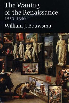 The waning of the renaissance 1550 1640 by william j bouwsma 717520 fandeluxe Choice Image