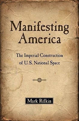 manifesting-america-the-imperial-construction-of-u-s-national-space