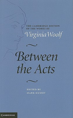 virginia woolfs between the acts Between the acts by virginia woolf | review may 24, 2018 march 16, 2018 ~ holly in woolf's final novel, villagers present their annual pageant, made up of scenes from the history of england, at a house in the heart of the country as personal dramas simmer.