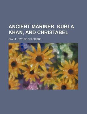 Ebook Ancient Mariner, Kubla Khan, and Christabel by Samuel Taylor Coleridge DOC!