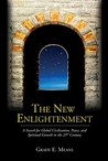 The New Enlightenment: A Search for Global Civilization, Peace, and Spiritual Growth in the 21st Century