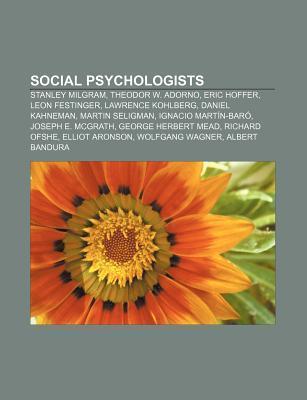 Social Psychologists: Stanley Milgram, Theodor W. Adorno, Eric Hoffer, Leon Festinger, Lawrence Kohlberg, Daniel Kahneman, Martin Seligman