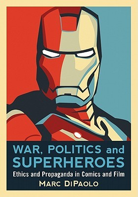 War, Politics and Superheroes: Ethics and Propaganda in Comics and Film