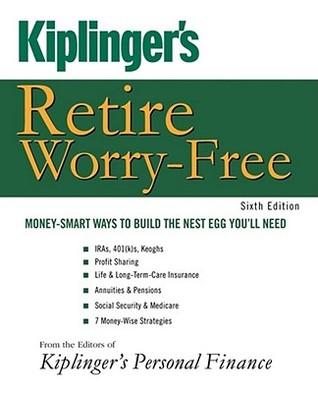 Kiplinger's Retire Worry-Free: Money-Smart Ways to Build the Nest Egg You'll Need